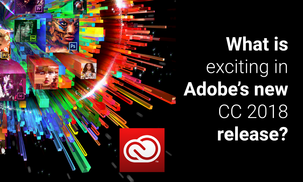 What is exciting in Adobe's new CC 2018 release?
