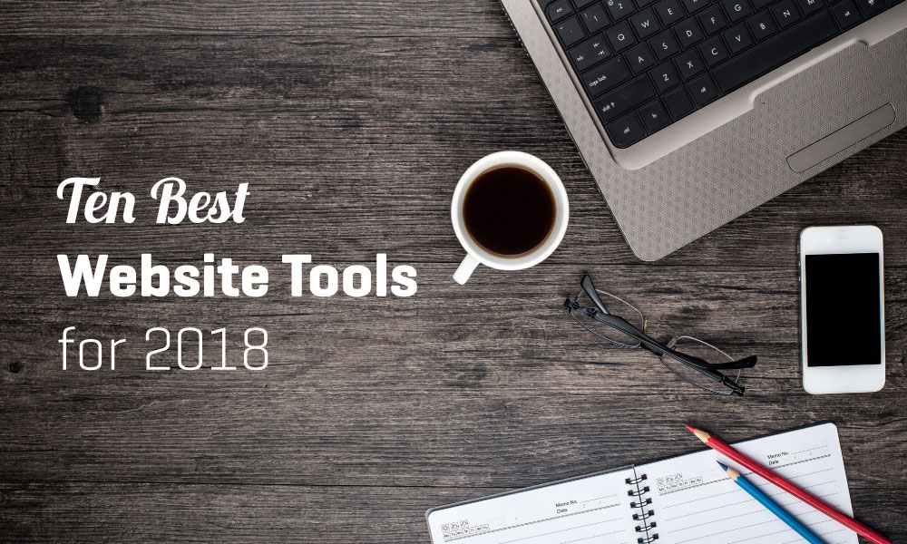 TEN BEST WEBSITE TOOLS FOR 2018